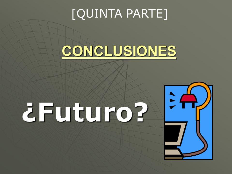[QUINTA PARTE] CONCLUSIONES ¿Futuro